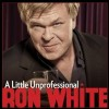 Ron White – A Little Unprofessional (Grammy Nominated)